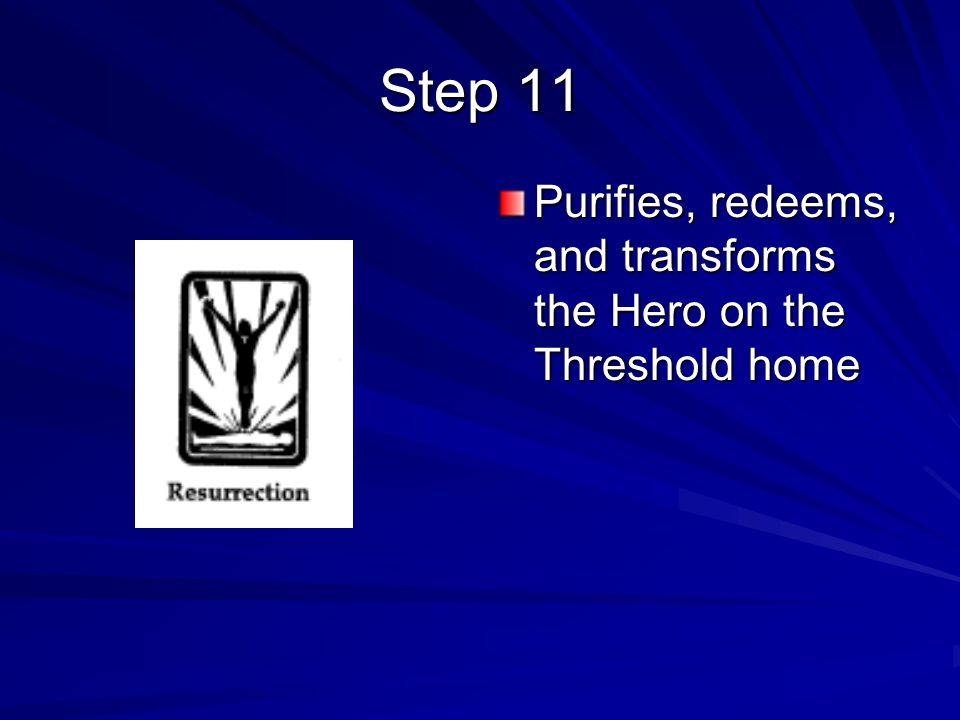 Step 11 Purifies, redeems, and transforms the Hero on the Threshold home