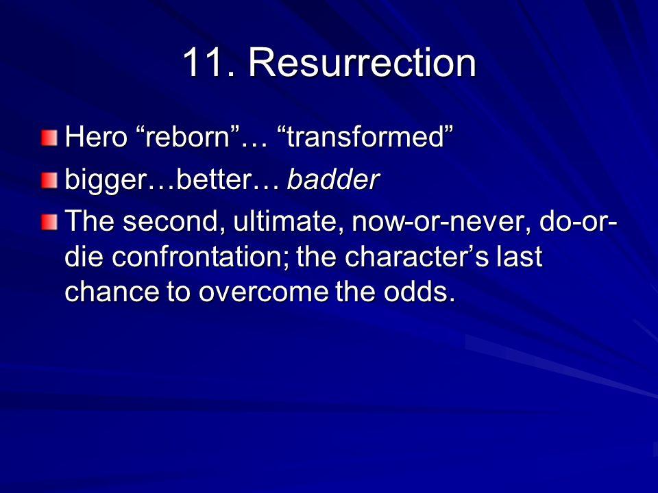 11. Resurrection Hero reborn … transformed bigger…better… badder