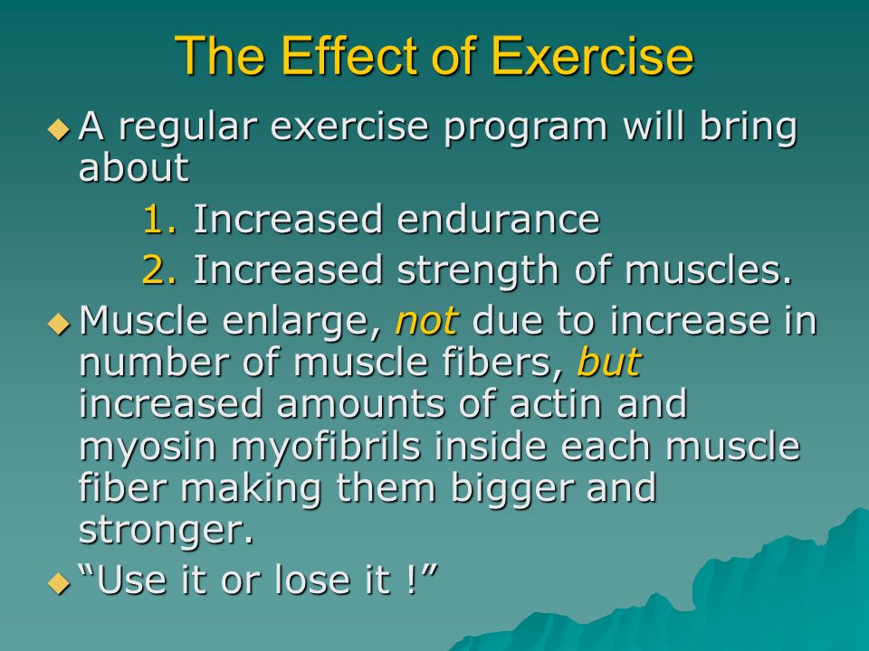 The Effect of Exercise A regular exercise program will bring about