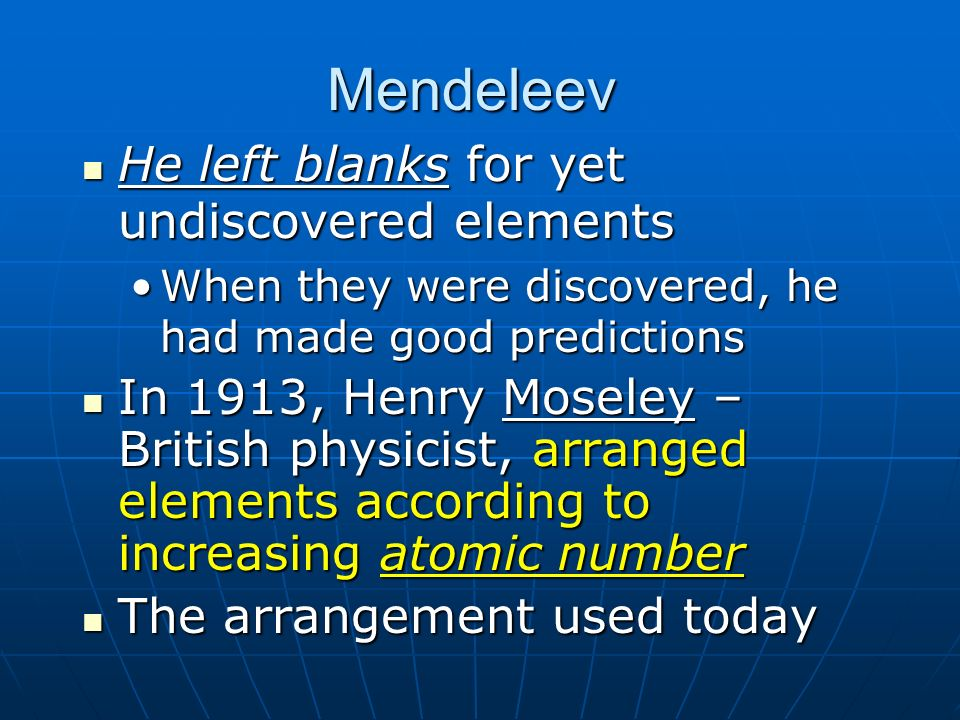 Mendeleev He left blanks for yet undiscovered elements