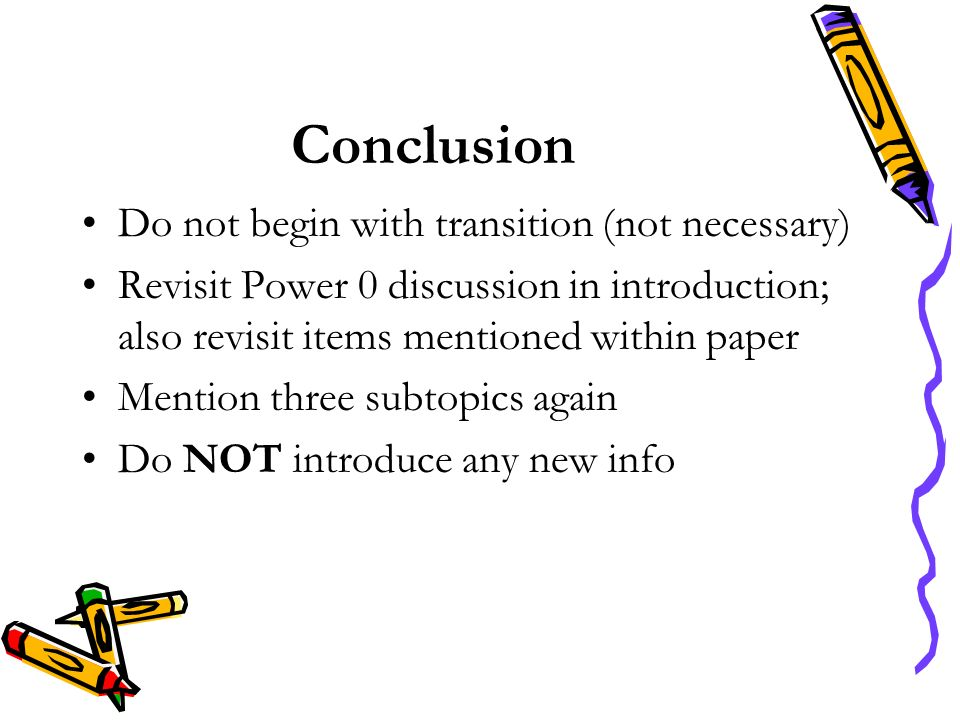 Conclusion Do not begin with transition (not necessary)