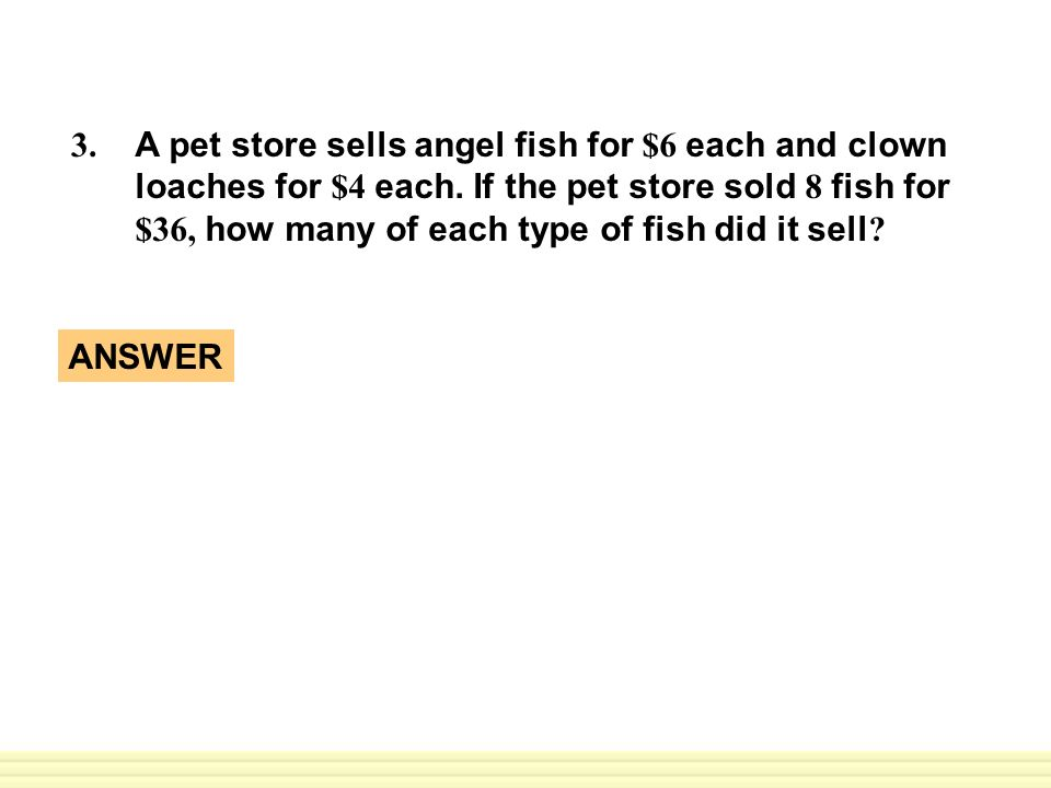 A pet store sells angel fish for $6 each and clown loaches for $4 each