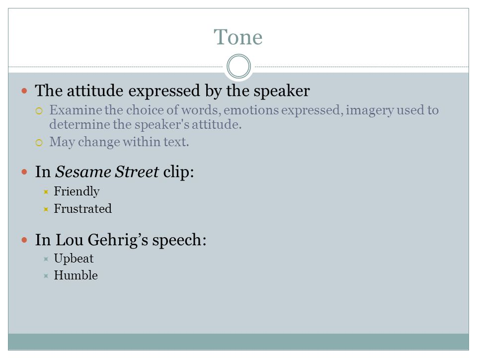 Tone The attitude expressed by the speaker In Sesame Street clip: