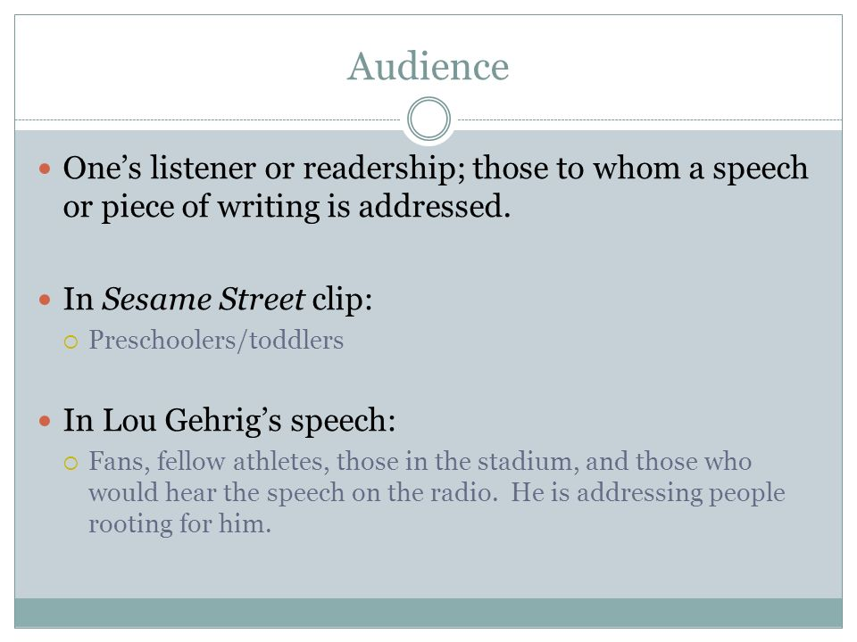Audience One's listener or readership; those to whom a speech or piece of writing is addressed. In Sesame Street clip: