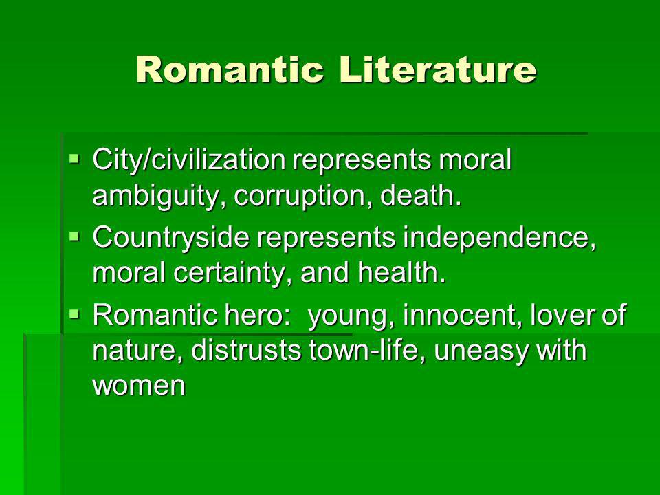 Romantic Literature City/civilization represents moral ambiguity, corruption, death.