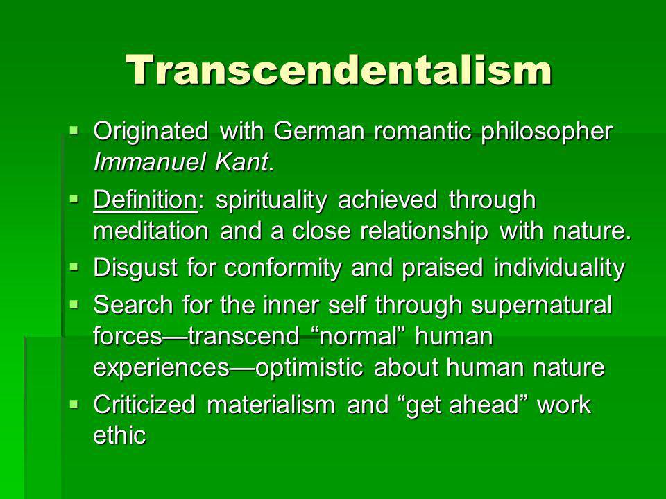 Transcendentalism Originated with German romantic philosopher Immanuel Kant.