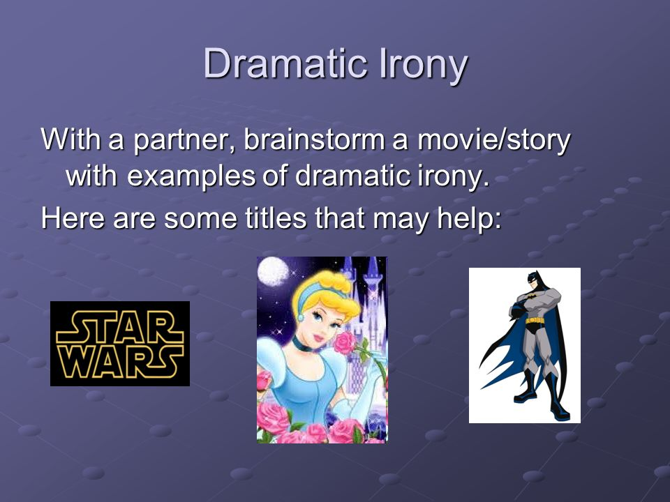 Dramatic Irony With a partner, brainstorm a movie/story with examples of dramatic irony.