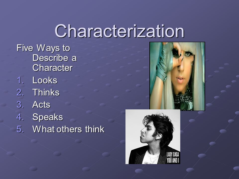 Characterization Five Ways to Describe a Character Looks Thinks Acts