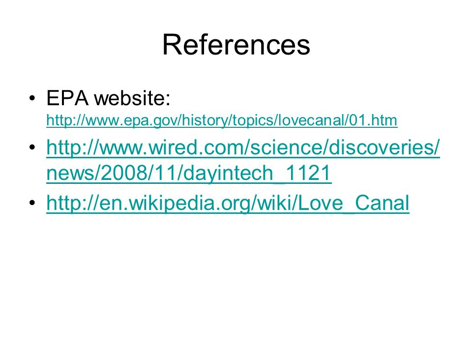 References EPA website: http://www.epa.gov/history/topics/lovecanal/01.htm. http://www.wired.com/science/discoveries/news/2008/11/dayintech_1121.