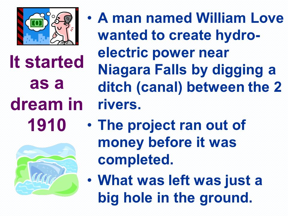 A man named William Love wanted to create hydro-electric power near Niagara Falls by digging a ditch (canal) between the 2 rivers.
