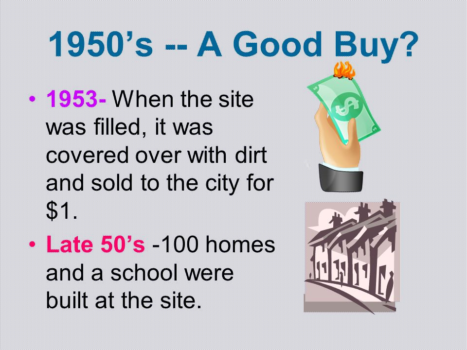 1950's -- A Good Buy When the site was filled, it was covered over with dirt and sold to the city for $1.