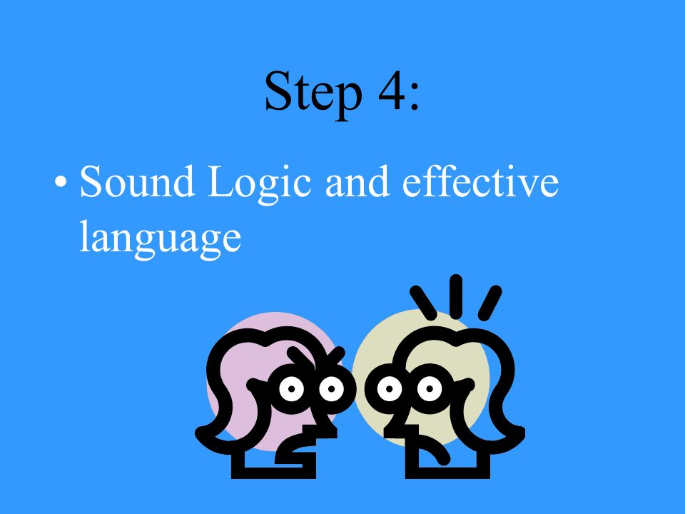 Step 4: Sound Logic and effective language