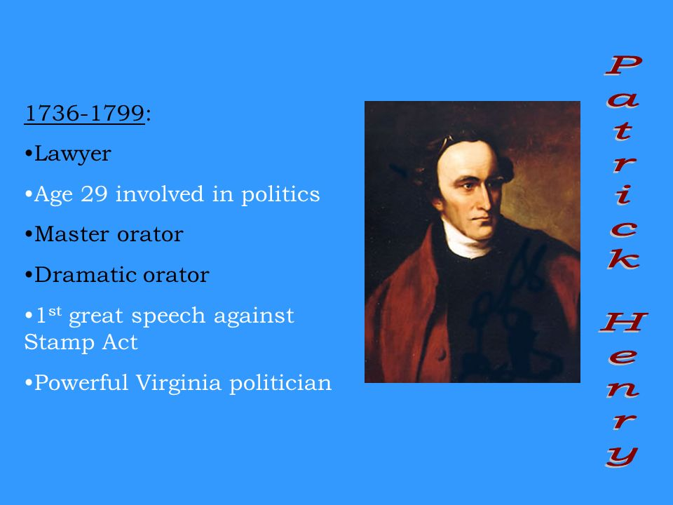 Patrick Henry 1736-1799: Lawyer Age 29 involved in politics