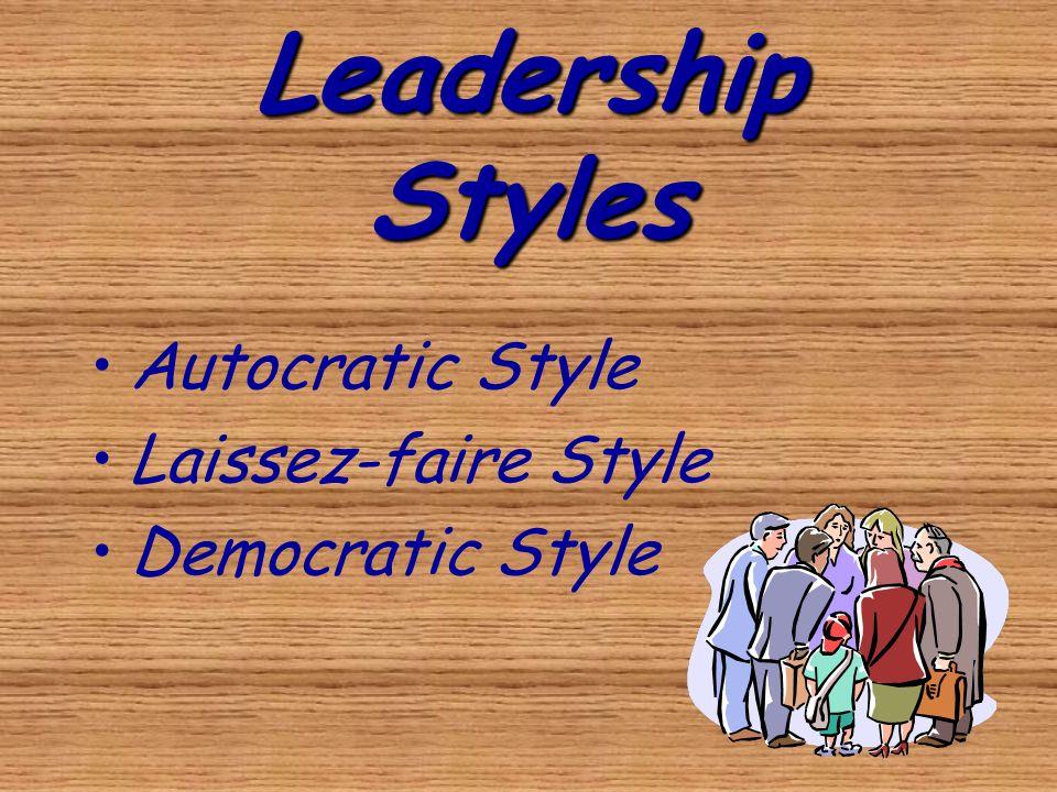 Leadership Styles Autocratic Style Laissez-faire Style