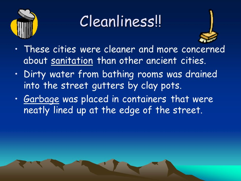 Cleanliness!! These cities were cleaner and more concerned about sanitation than other ancient cities.