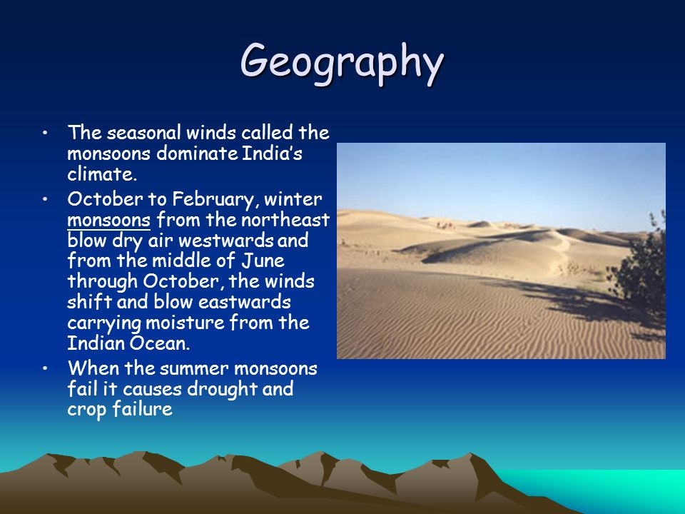 Geography The seasonal winds called the monsoons dominate India's climate.