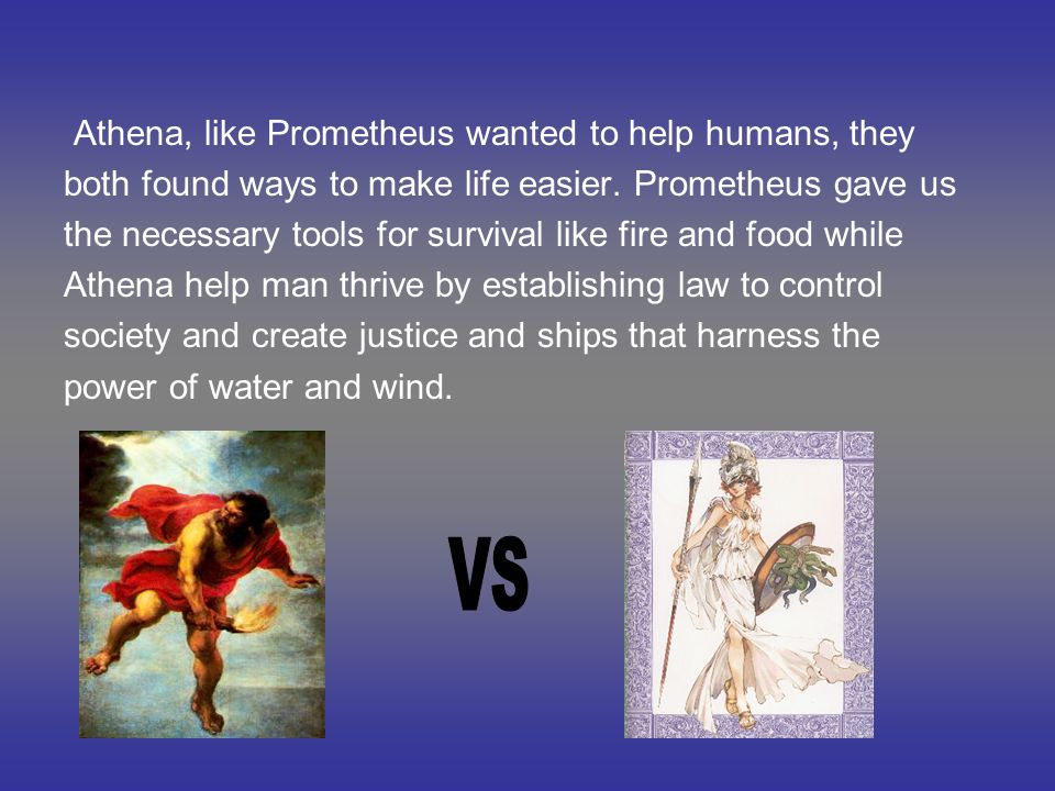 VS Athena, like Prometheus wanted to help humans, they