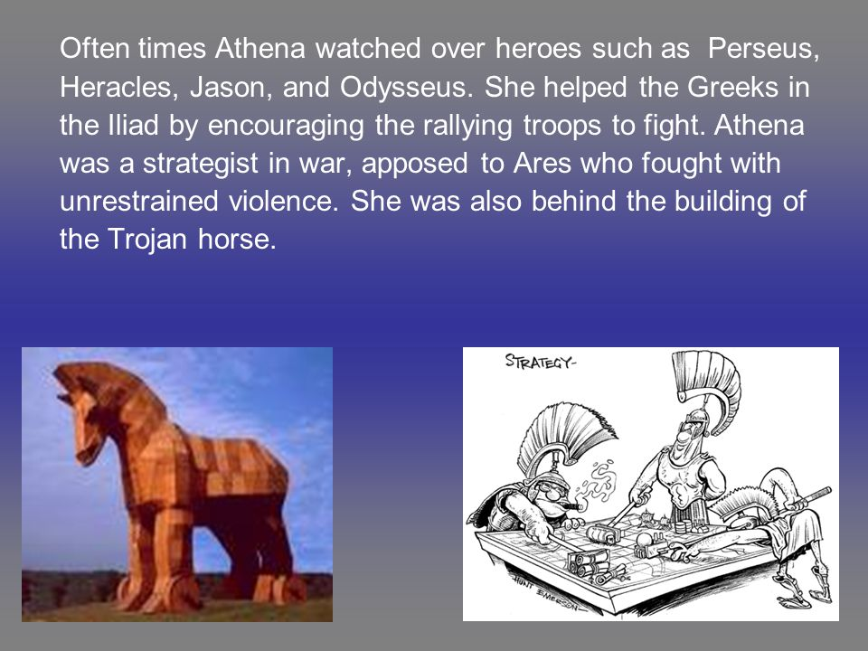 Often times Athena watched over heroes such as Perseus,
