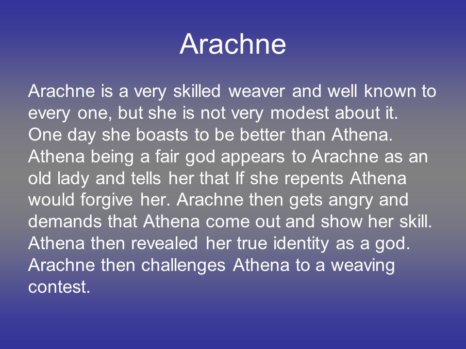 Arachne Arachne is a very skilled weaver and well known to