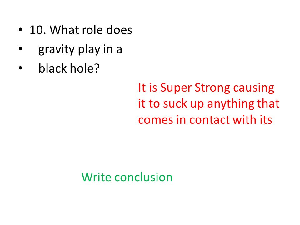 10. What role does gravity play in a. black hole It is Super Strong causing it to suck up anything that comes in contact with its.