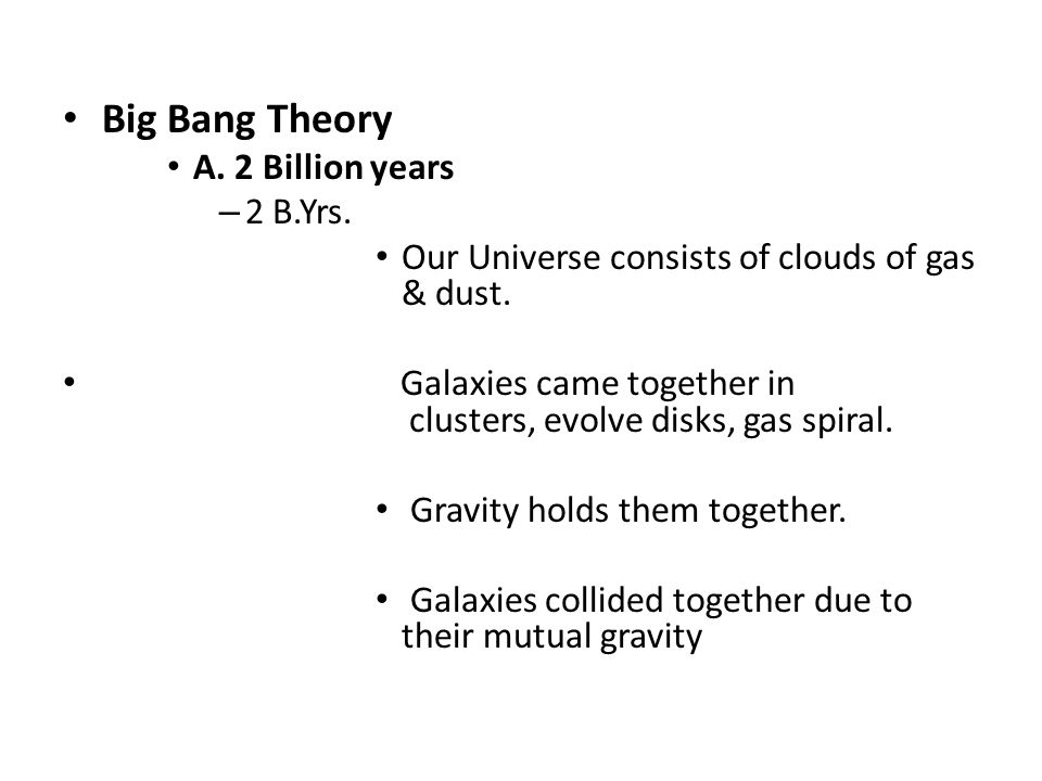 Big Bang Theory A. 2 Billion years 2 B.Yrs.