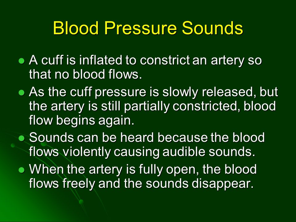 Blood Pressure Sounds A cuff is inflated to constrict an artery so that no blood flows.