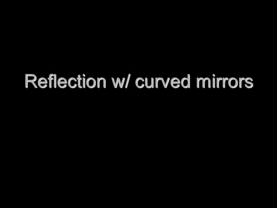 Reflection w/ curved mirrors
