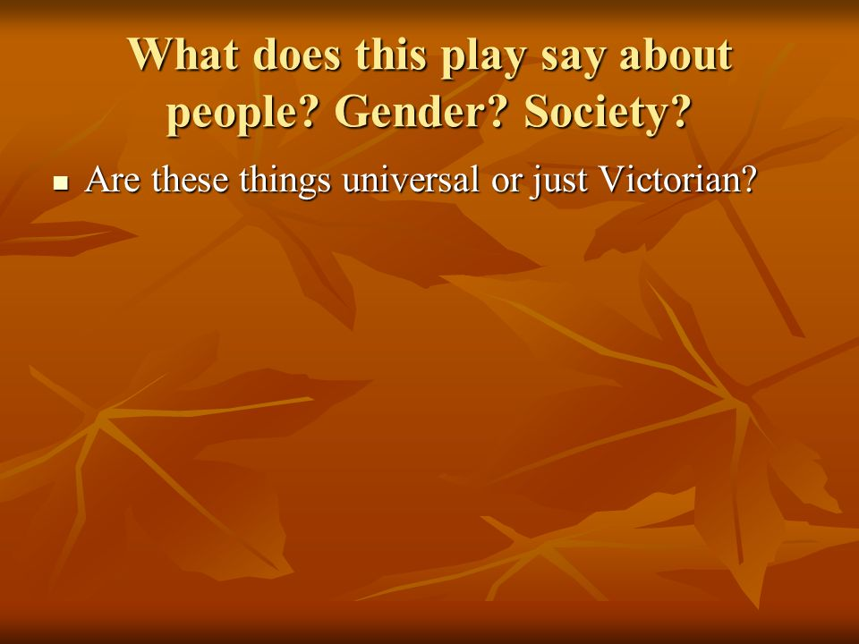 What does this play say about people Gender Society