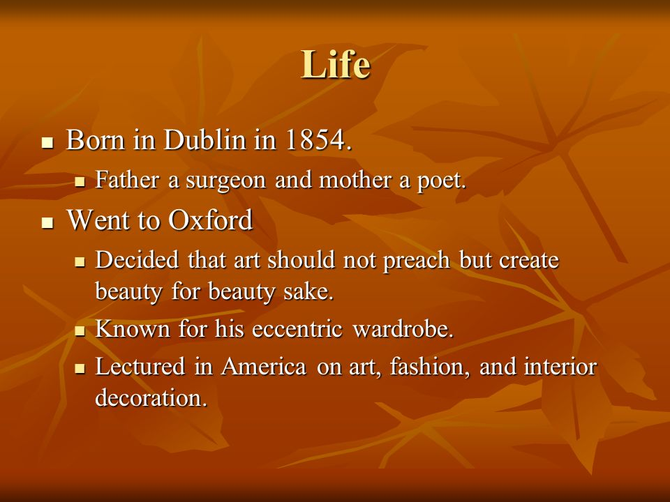 Life Born in Dublin in Went to Oxford