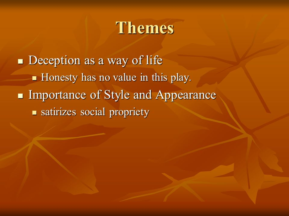 Themes Deception as a way of life Importance of Style and Appearance