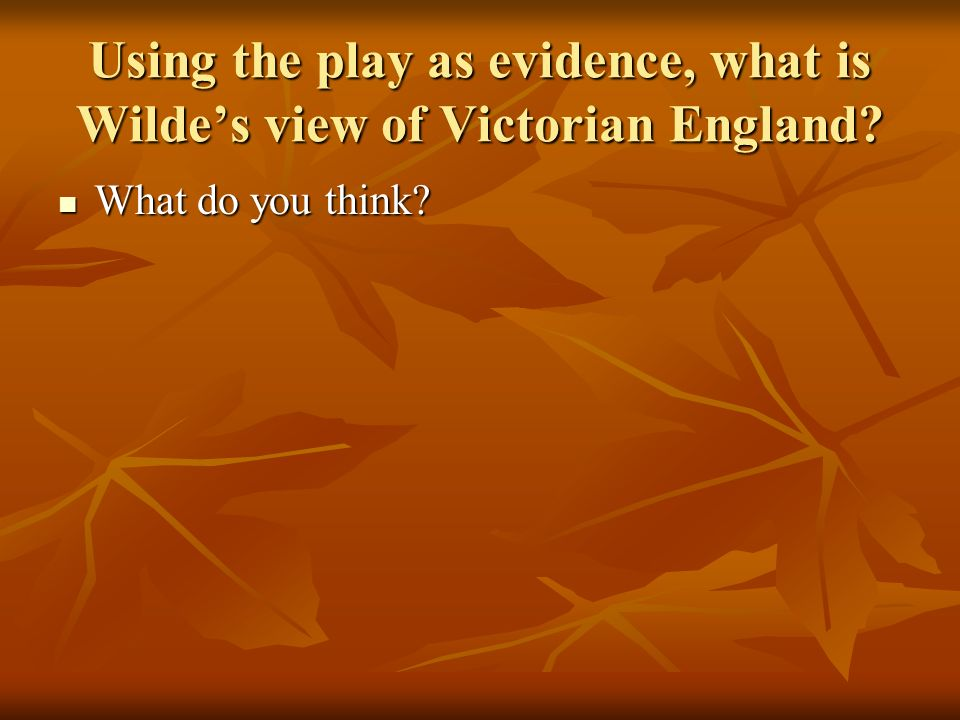 Using the play as evidence, what is Wilde's view of Victorian England