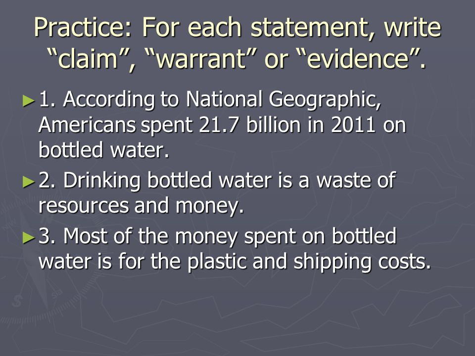 Practice: For each statement, write claim , warrant or evidence .