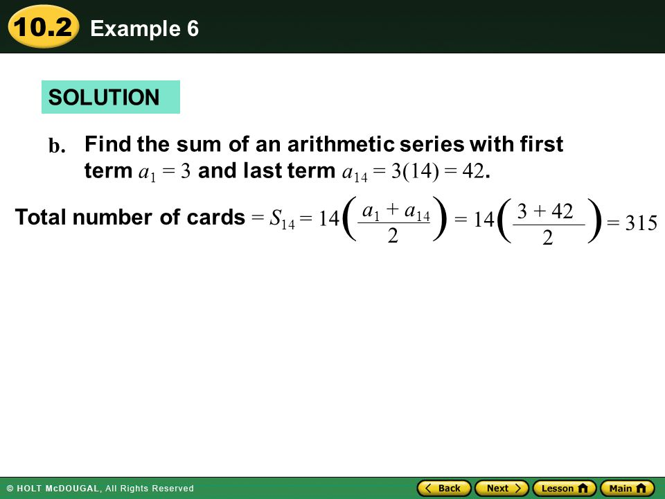 Example 6 SOLUTION. b. Find the sum of an arithmetic series with first term a1 = 3 and last term a14 = 3(14) = 42.