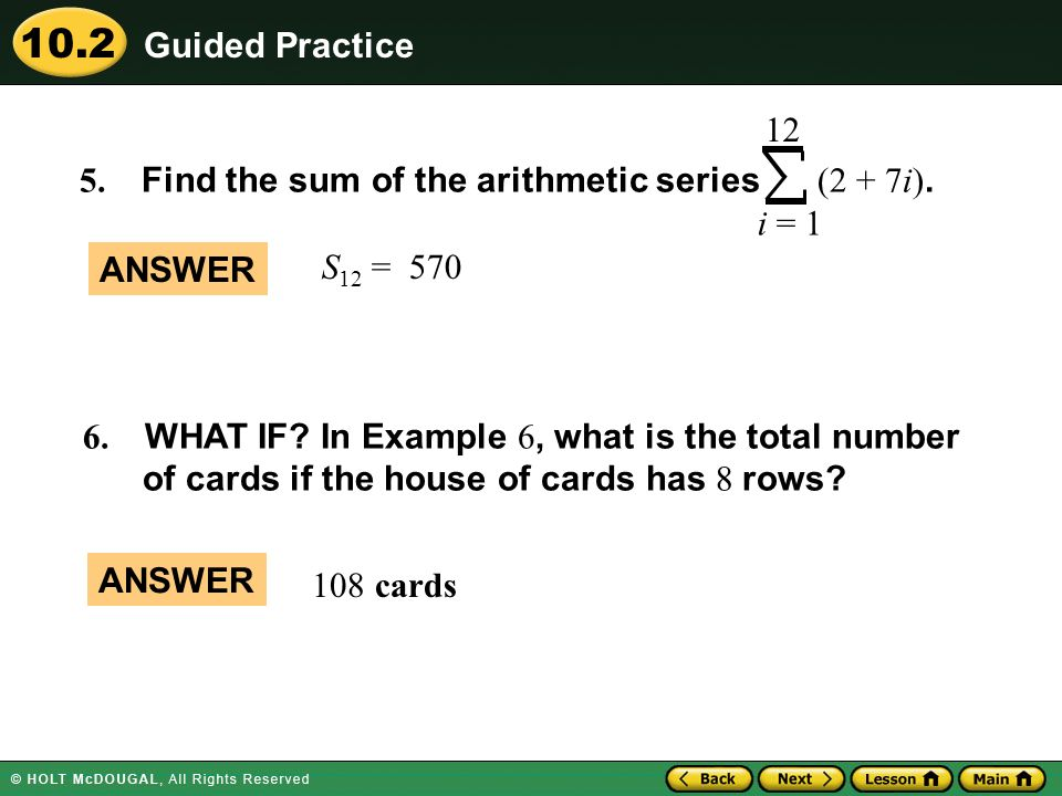 Guided Practice 12. 5. Find the sum of the arithmetic series (2 + 7i). i = 1. ANSWER. S12 = 570.