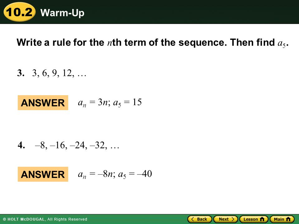 Warm-Up Write a rule for the nth term of the sequence. Then find a5. 3. 3, 6, 9, 12, … ANSWER. an = 3n; a5 = 15.