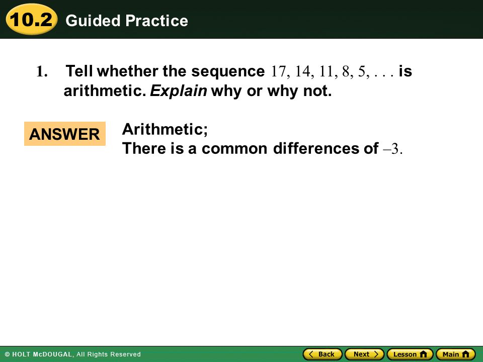 Guided Practice 1. Tell whether the sequence 17, 14, 11, 8, 5, is arithmetic. Explain why or why not.