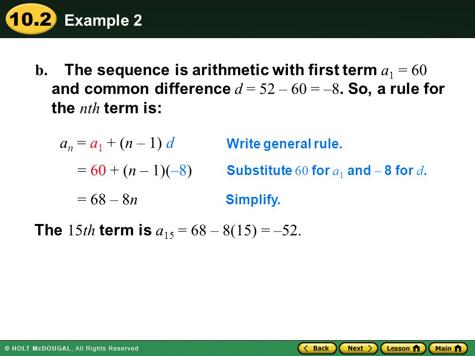 Example 2 b. The sequence is arithmetic with first term a1 = 60 and common difference d = 52 – 60 = –8. So, a rule for the nth term is: