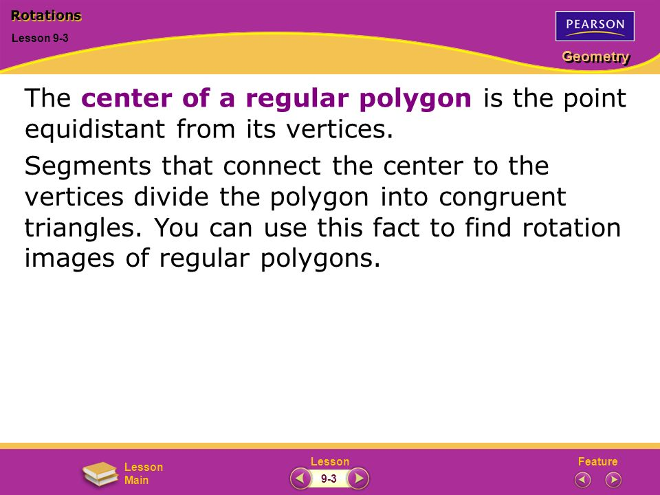 Rotations Lesson 9-3. The center of a regular polygon is the point equidistant from its vertices.