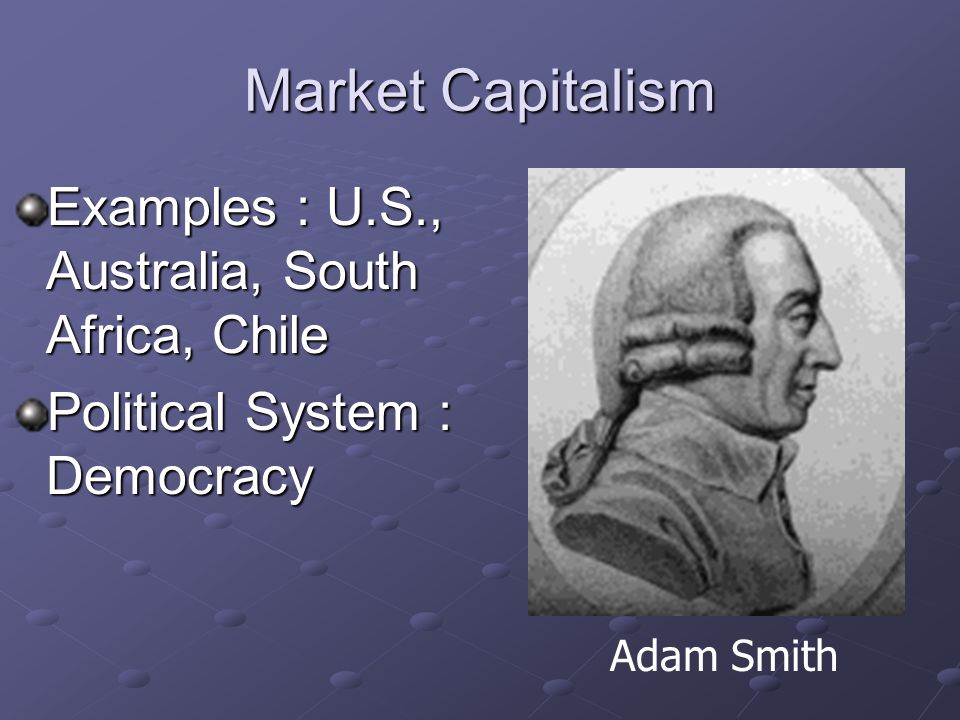 Market Capitalism Examples : U.S., Australia, South Africa, Chile
