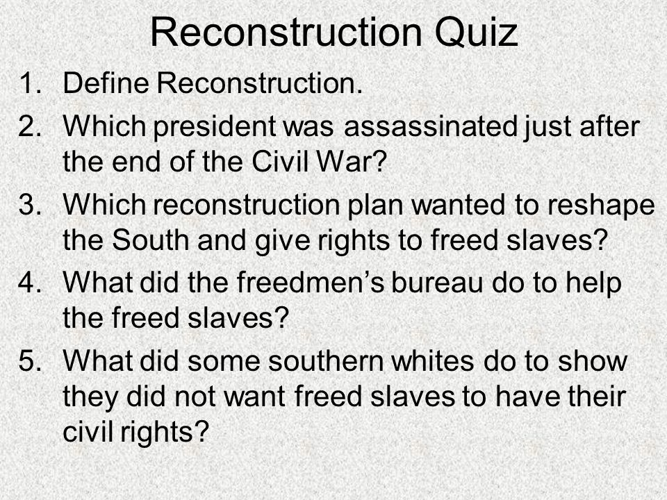 Reconstruction Quiz Define Reconstruction.