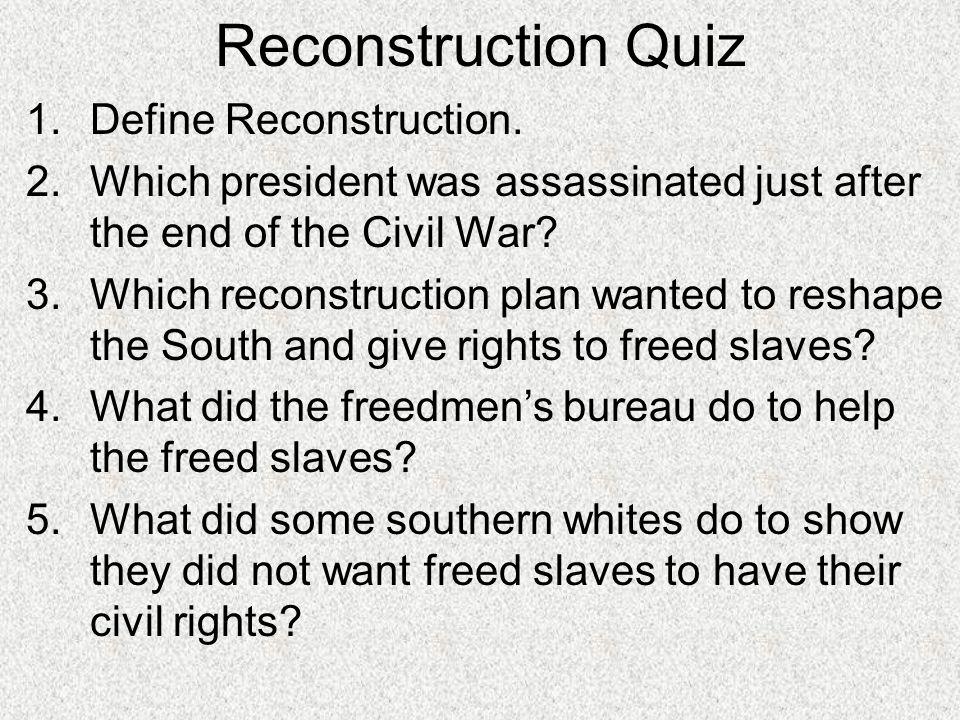 Reconstruction Quiz Define Reconstruction.