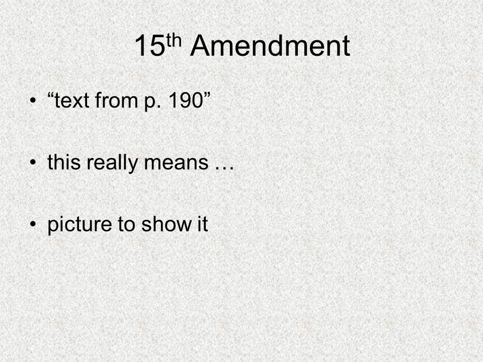 15th Amendment text from p. 190 this really means …