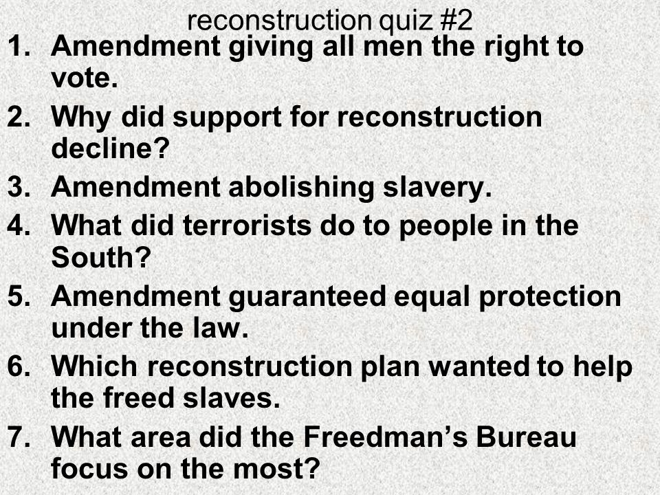 reconstruction quiz #2 Amendment giving all men the right to vote. Why did support for reconstruction decline