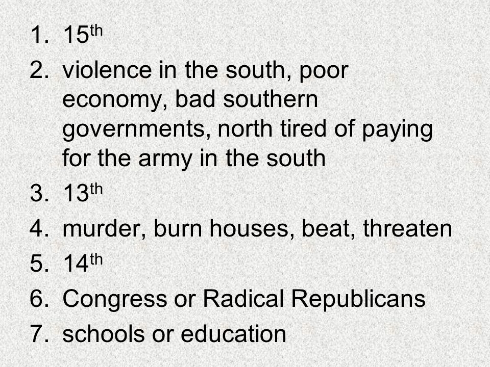15th violence in the south, poor economy, bad southern governments, north tired of paying for the army in the south.