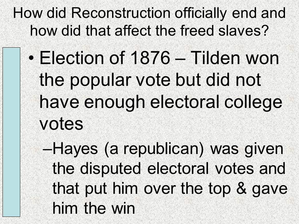 How did Reconstruction officially end and how did that affect the freed slaves