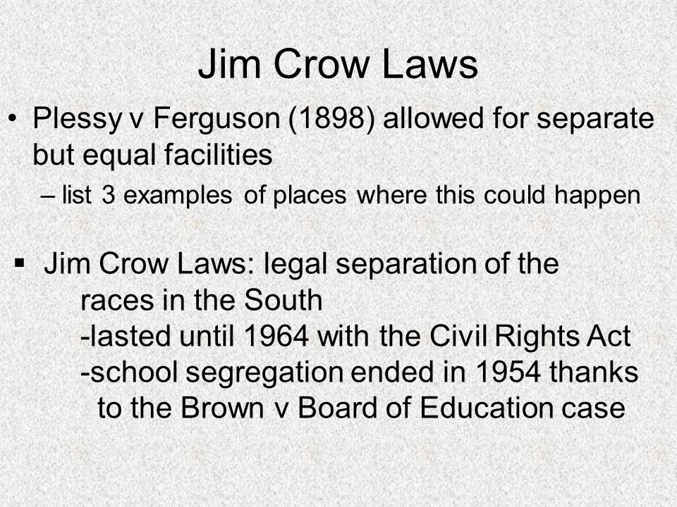 Jim Crow Laws Plessy v Ferguson (1898) allowed for separate but equal facilities. list 3 examples of places where this could happen.
