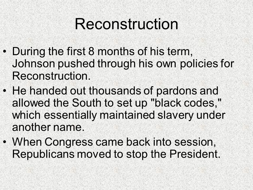 Reconstruction During the first 8 months of his term, Johnson pushed through his own policies for Reconstruction.