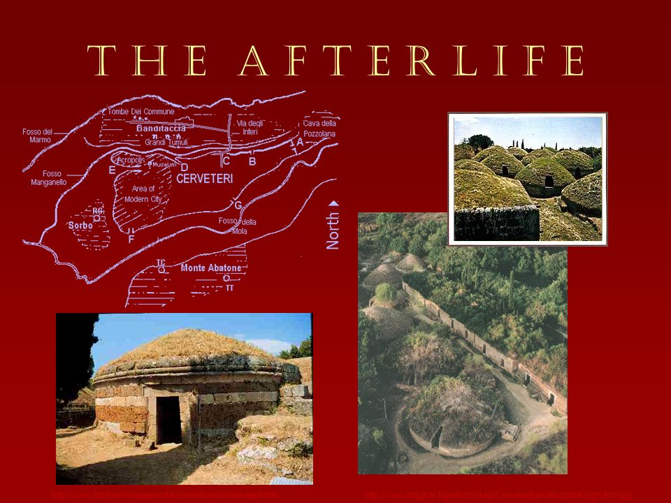 T H E A F T E R L I F E Pictures of cerveteri, to give idea of outerstructures. http://www.italyfarmhousesrental.com/etruscan/cerveteri.htm.