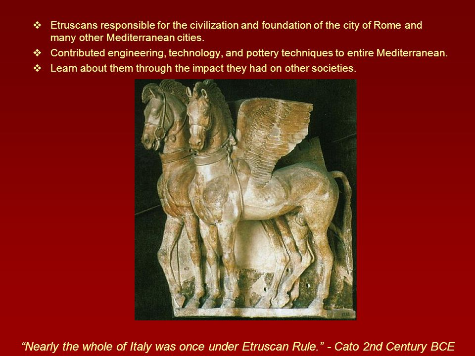 Etruscans responsible for the civilization and foundation of the city of Rome and many other Mediterranean cities.