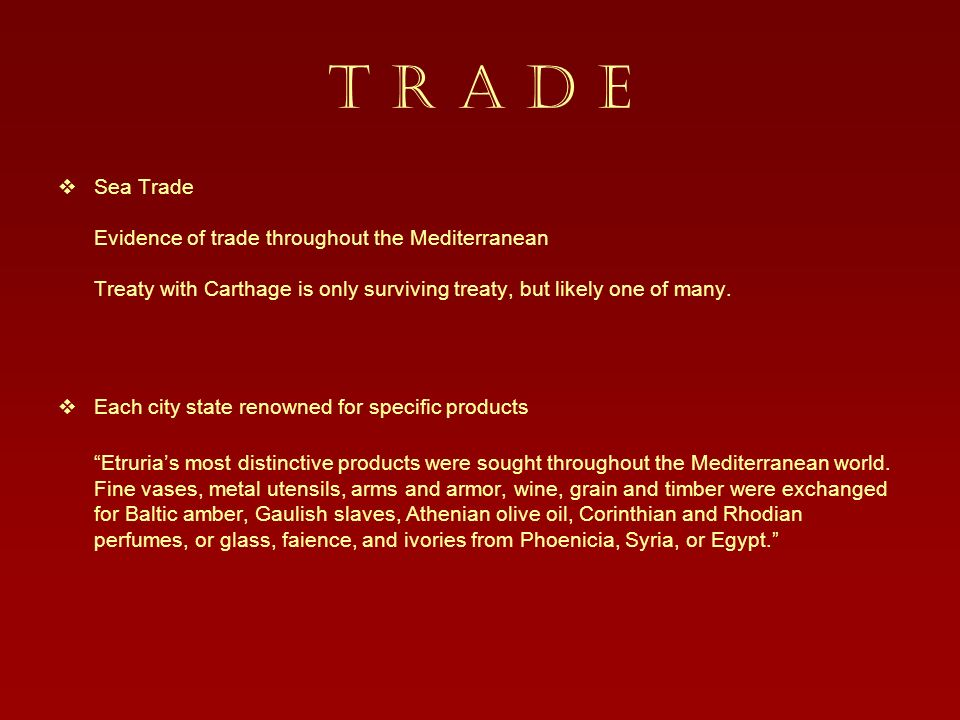 T R A D E Sea Trade Evidence of trade throughout the Mediterranean Treaty with Carthage is only surviving treaty, but likely one of many.